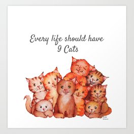 Every life should have nine cats Art Print