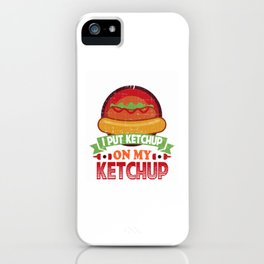 I Put Ketchup On My Ketchup Funny Food Condiment iPhone Case
