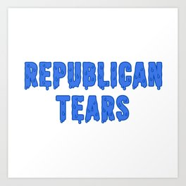Republican Tears Art Print