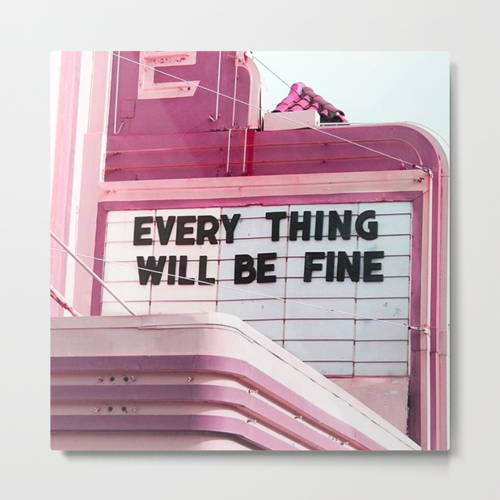 Every Thing Will Be Fine Metal Print by Wankerandwanker MTP4233659