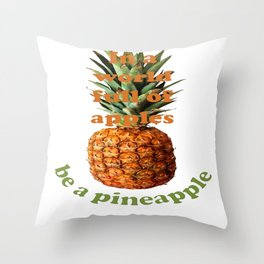 In A World Full Of Apples, Be A Pineapple Throw Pillow