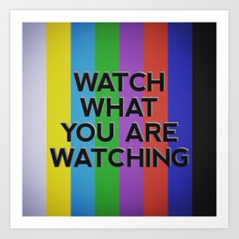 What What You Are Watching Art Print