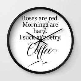 ROSES ARE RED, MORNINGS ARE HARD Wall Clock