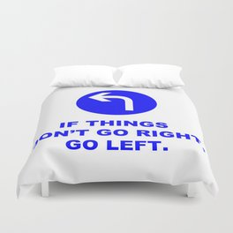 If Things Don't Go Right, Go Left Sign Quote Duvet Cover