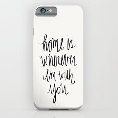 Home Is Wherever I'm With You Slim Case iPhone 6s