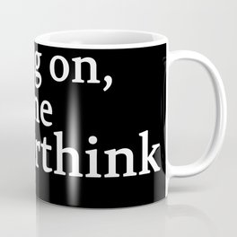 hang on , let me overthink this Coffee Mug