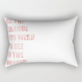 Be The Change You Wish To See In The World Rectangular Pillow