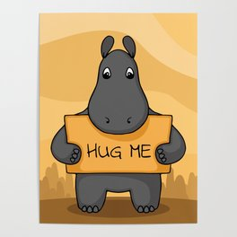 """Cute hand drawn Hippo with sign """"Hug me"""" Poster"""