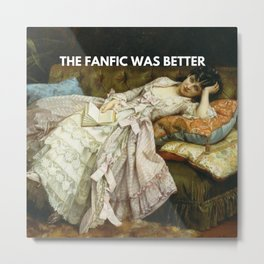 The fanfic was better Metal Print