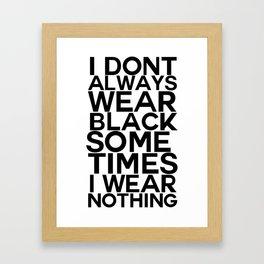 I dont always wear black Framed Art Print