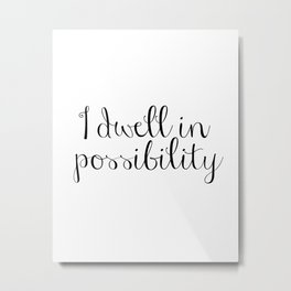 I dwell in possibility. Emily Dickinson Printable Metal Print
