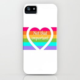 """""""Not that important"""" iPhone Case"""