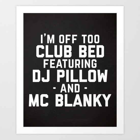 Club Bed Funny Quote Art Print