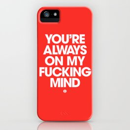 You're Always On My Fucking Mind iPhone Case