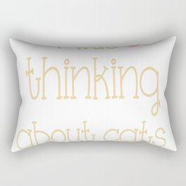 Sorry, I Was Thinking About Cats Again... Rectangular Pillow