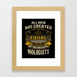 All Men Are Created Equal But Then Some Become Biologists Framed Art Print