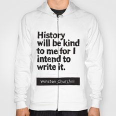 History will be kind to me for I intend to write it Hoody