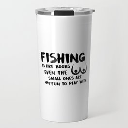 Fishing Is Like Boobs Travel Mug