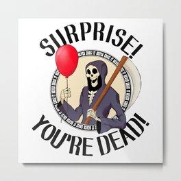 Surprise! You're Dead! Metal Print