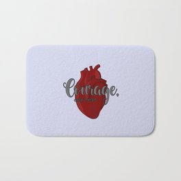 Courage, dear heart Bath Mat