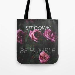 sit down be humble in roses Tote Bag