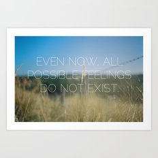 even now, all possible feelings do not exist. Art Print