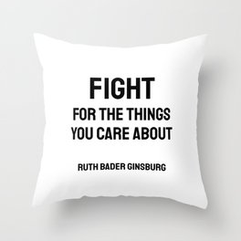 Fight for the things you Care about - Ruth Bader Ginsburg quote Throw Pillow