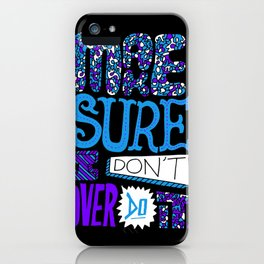 Make Sure I Don't Over Do It. iPhone Case