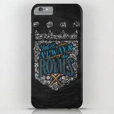 We'll Always Be Royals Slim Case iPhone 6 Plus