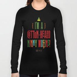 Buddy the Elf! I'm a Cotton-Headed Ninny Muggins! Long Sleeve T-shirt