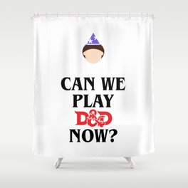 Can We Play D&D Now? Shower Curtain