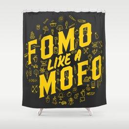 FOMO Like a MOFO Shower Curtain