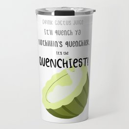 It's The Quenchiest! Travel Mug