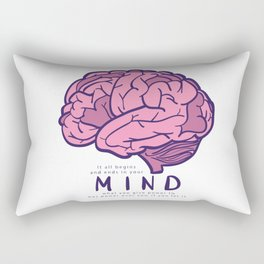 It all begins and ends in your mind. What you give power to has power over you, if you let it. Rectangular Pillow