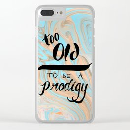 Too Old to be a Prodigy Clear iPhone Case