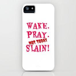 WAKE PRAY NOT TODAY - 31 10 10 31 - c1 iPhone Case