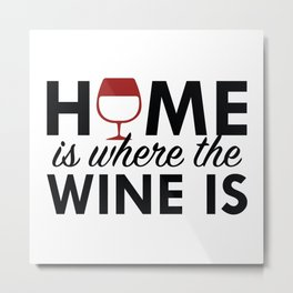 Home Is Where The Wine Is Metal Print