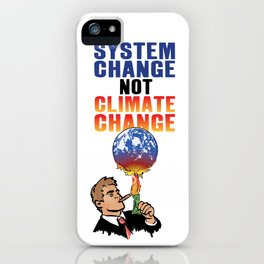 System Change not Climate Change iPhone Case