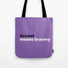 Accent means bravery Tote Bag