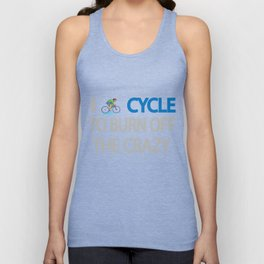I CYCLE TO BURN OFF THE CRAZY Unisex Tank Top