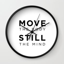 Move the body. Still the mind. Wall Clock