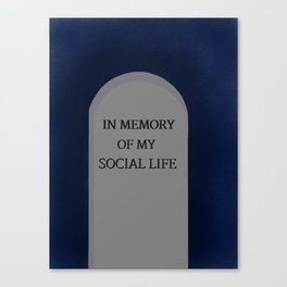 In memory of my social life Canvas Print