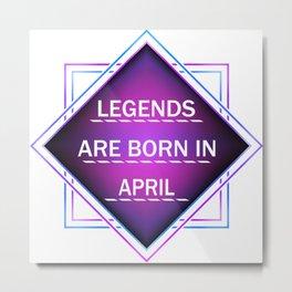 Legends are born in april Metal Print