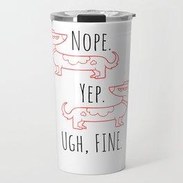 Nope. Yep. Ugh, Fine. Travel Mug