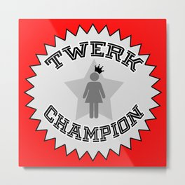 Twerk Champion Metal Print