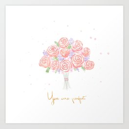 You are perfect - a bridal flower bouquet  Art Print