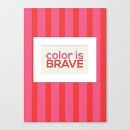 Color is Brave Canvas Print