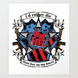 I'd rather die on my feet than live on my knees Art Print