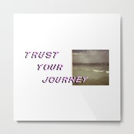 Trust your journey Metal Print