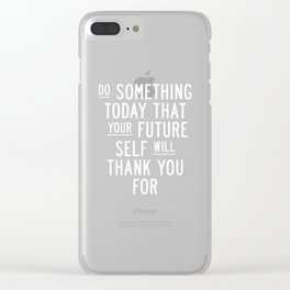 Do Something Today That Your Future Self Will Thank You For Inspirational Life Quote Bedroom Art Clear iPhone Case